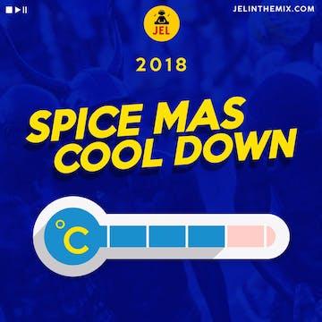 DJ JEL: 2018 SPICE MAS COOL DOWN