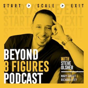 Beyond 8 Figures: $20M+ in Annual Revenue – Steve Gray