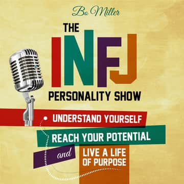 The INFJ Personality Show: Episode #075: 10 Benefits of